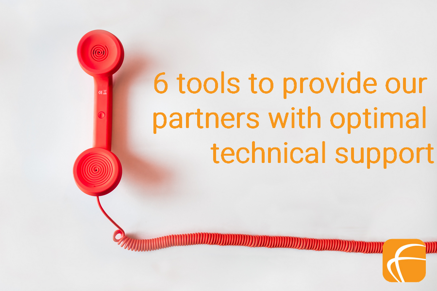 6 TOOLS TO PROVIDE OUR PARTNERS WITH OPTIMAL TECHNICAL SUPPORT