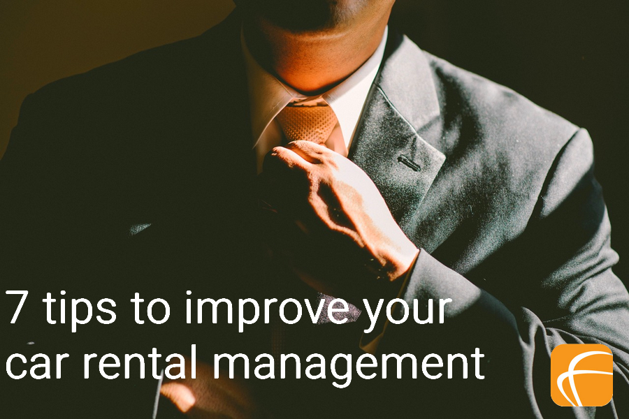 7 TIPS TO IMPROVE YOUR CAR RENTAL MANAGEMENT + 1 DEDICATED SOLUTION