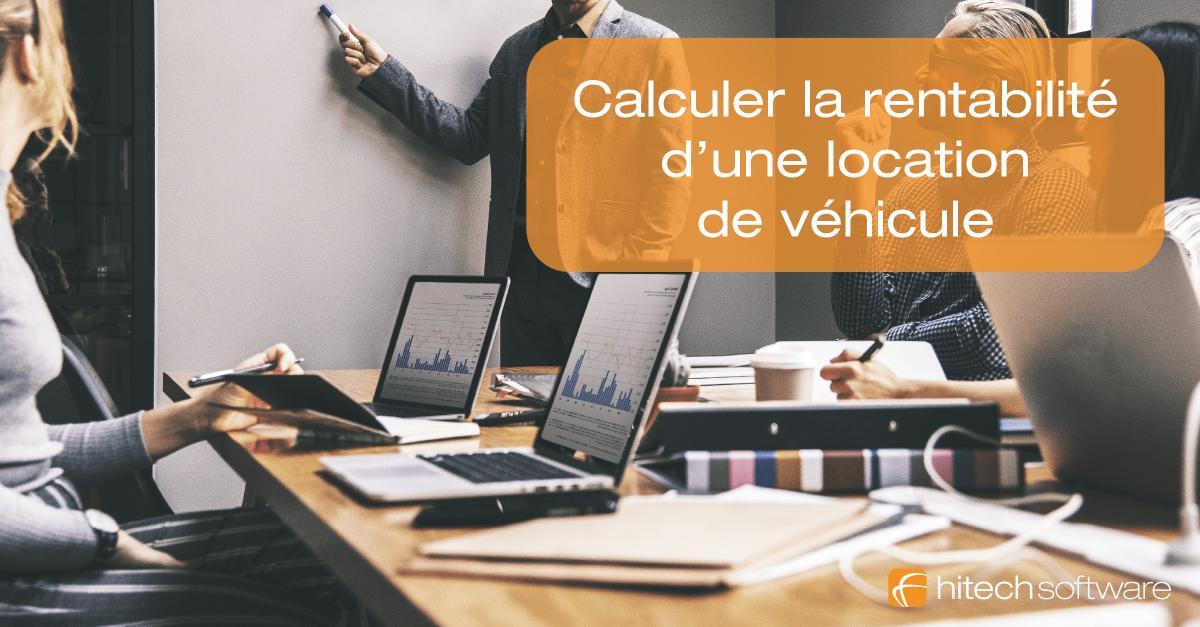 Comment calculer la rentabilité d'une location de véhicule ?