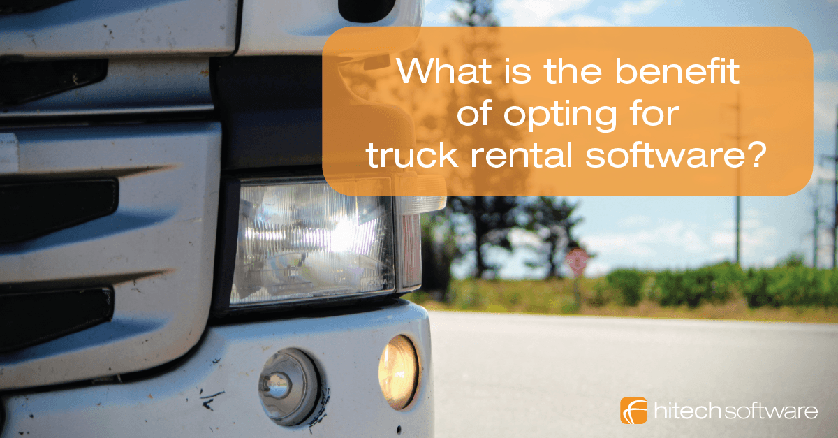 What is the benefit of opting for truck rental software?