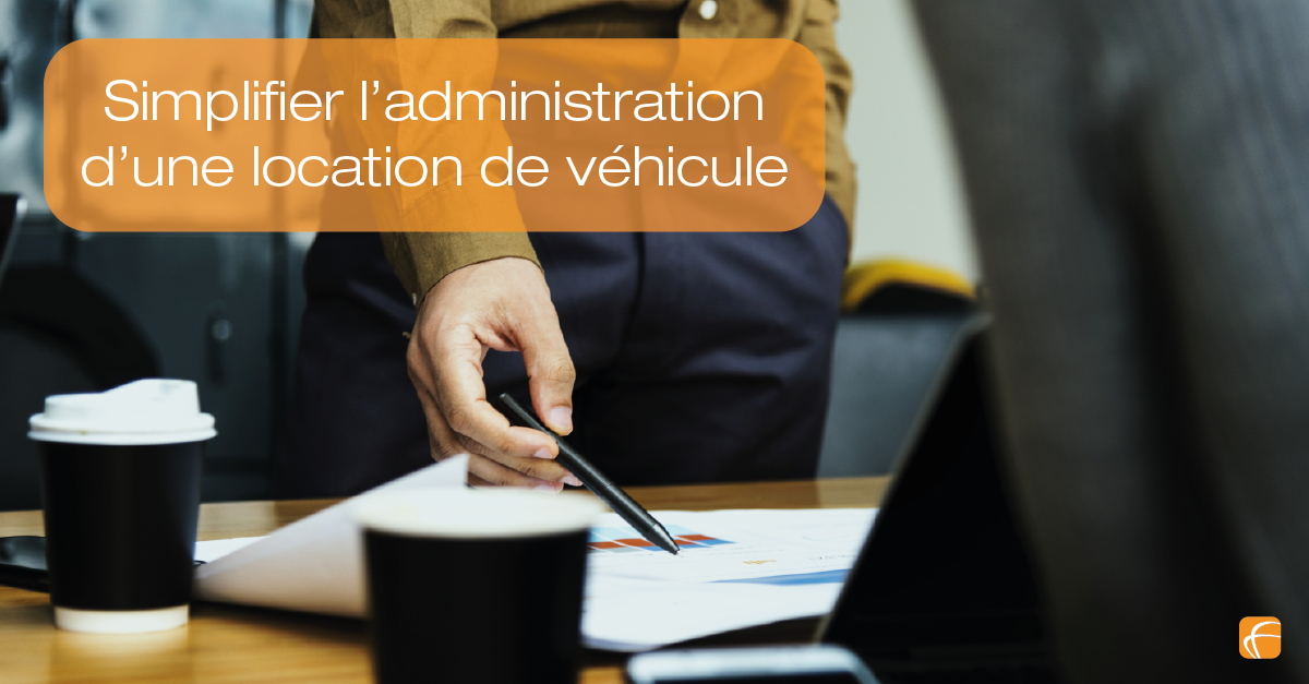 Comment simplifier l'administration d'une location de véhicule ?